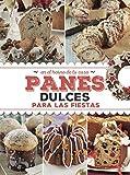 PANES DULCES PARA LAS FIESTAS: en el horno de tu casa (REPOSTERIA, PASTELERIA, POSTRE, TORTAS Y...