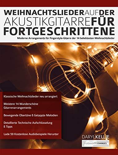 Weihnachtslieder auf der Akustikgitarre für Fortgeschrittene: Moderne Arrangements für Fingerstyle-Gitarre der 14 beliebtesten Weihnachtslieder (Weihnachtslieder für Gitarre 1)