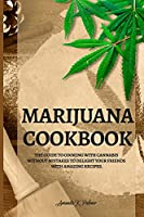 Marijuana Cookbook: The guide to cooking with cannabis without mistakes to delight your friends with amazing recipes.
