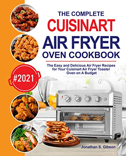 The Complete Cuisinart Air Fryer Oven Cookbook: The Easy and Delicious Air Fryer Recipes for Your Cuisinart Air Fryer Toaster Oven on A Budget (English Edition)