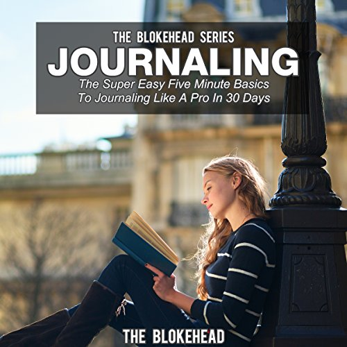 Journaling: The Super Easy Five-Minute Basics to Journaling Like a Pro in 30 Days audiobook cover art