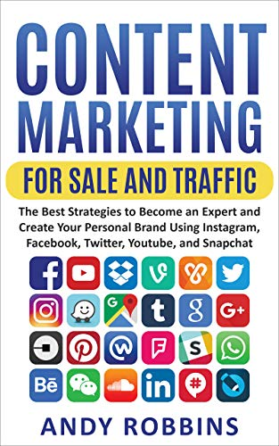 Content Marketing for Sale and Traffic: The Best Strategies to Become an Expert and Create Your Personal Brand Using Instagram, Facebook, Twitter, Youtube, and Snapchat (English Edition)