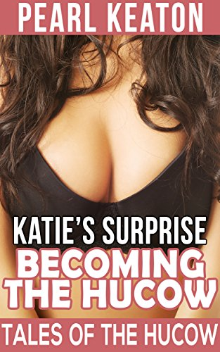 Becoming The Hucow: Katie's Surprise (Hucow Dairy Farm Fantasy) (Tales of the Hucow Book 1)