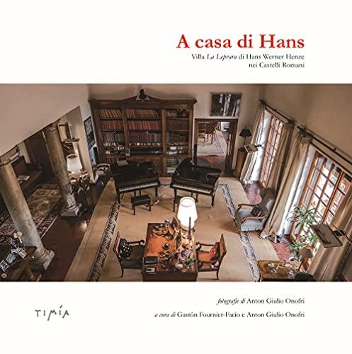 A casa di Hans. Villa La Leprara di Hans Werner Henze