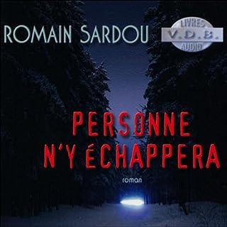 Personne n'y échappera                    De :                                                                                                                                 Romain Sardou                               Lu par :                                                                                                                                 Hervé Lavigne                      Durée : 10 h et 53 min     76 notations     Global 4,2