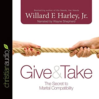 Give & Take     The Secret to Marital Compatibility              By:                                                                                                                                 Willard F. Harley Jr.                               Narrated by:                                                                                                                                 Wayne Shepherd                      Length: 2 hrs and 57 mins     24 ratings     Overall 4.9