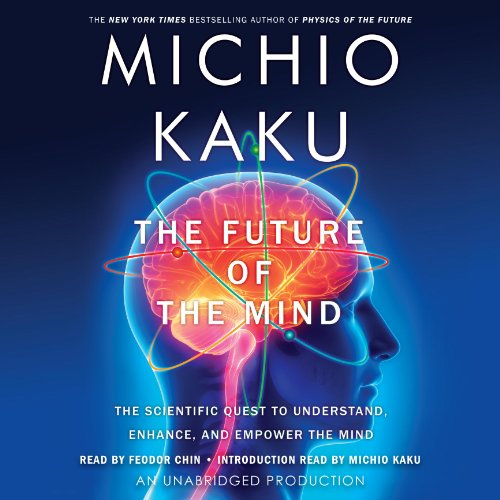The Future of the Mind     The Scientific Quest to Understand, Enhance, and Empower the Mind              Written by:                                                                                                                                 Michio Kaku                               Narrated by:                                                                                                                                 Feodor Chin                      Length: 15 hrs and 39 mins     11 ratings     Overall 4.5