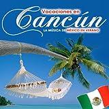 Vacaciones en Cancún. La Música de México en Verano