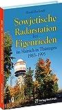 Sowjetische Radarstation bei Eigenrieden im Hainich in Thüringen 1983-1995. Eine sowjetische Radarstationen zur Früherkennung von ... und NATO-Flugzeugen auf...
