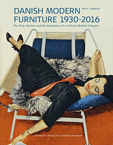 Danish Modern Furniture, 1930-2016: The Rise, Decline and Re-emergence of a Cultural Market Category: 554 (Studies in History and Social)