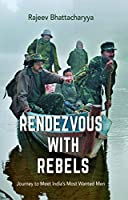 Rendezvous with Rebels: Journey to Meet India's Most Wanted Men