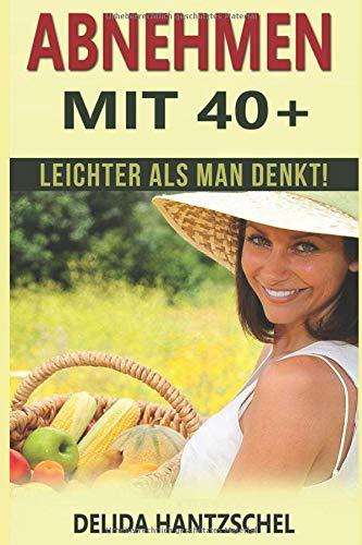 Abnehmen mit 40+: leichter als man denkt! (Ernährungsratgeber, Band 4)