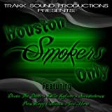 Houston Smokers Only (feat. Delo, Fame Sity, Mookie Jones, Mug & Yung Redd, Scooby, and Surreal) [Explicit]