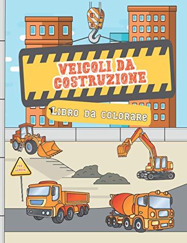 Veicoli da Costruzione Libro da Colorare per Bambini: Libro divertente per bambini dai 2 ai 4 anni che amano i trattori, i camion e le gru   Quaderno ... regalo per Natale o bel regalo di compleanno