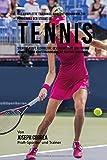 Das komplette Trainings-Workout-Programm zur Forderung der Starke im Tennis: Steigere Kraft,...
