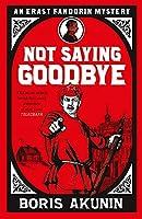 Not Saying Goodbye (Erast Fandorin 12)