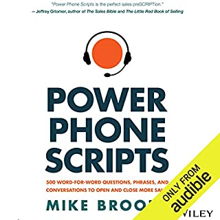 Power Phone Scripts     500 Word-for-Word Questions, Phrases, and Conversations to Open and Close More Sales              By:                                                                                                                                 Mike Brooks                               Narrated by:                                                                                                                                 Stephen McLaughlin                      Length: 8 hrs and 44 mins     124 ratings     Overall 4.5