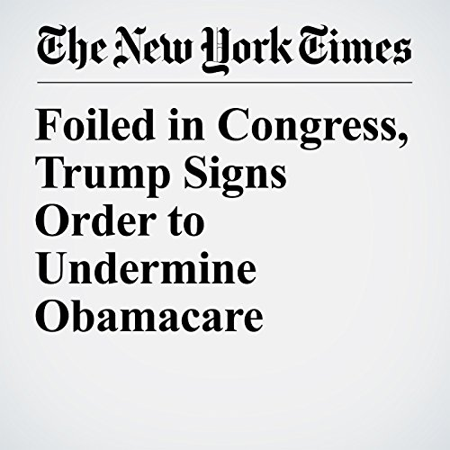Foiled in Congress, Trump Signs Order to Undermine Obamacare copertina