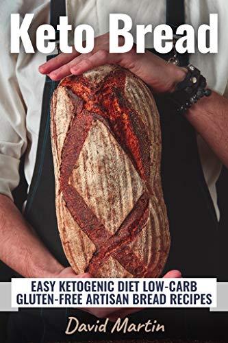 Keto Bread: Easy Ketogenic Diet Low-Carb Gluten Free Artisan Bread Recipes (Bread Baking)
