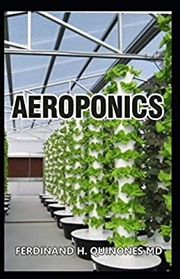 AEROPONICS: The Complete Guide About AEROPONICS (indoor gardening practice in which plants are grown and nourished)