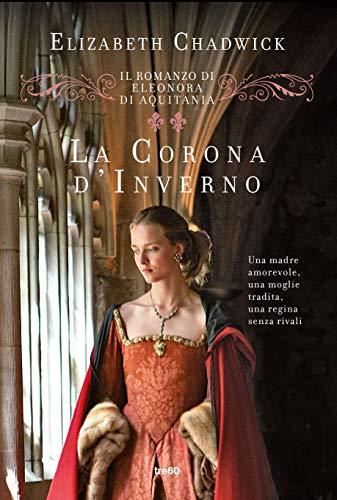 La corona d'inverno. Il romanzo di Eleonora d'Aquitania: Vol. 2