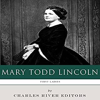 First Ladies: The Life and Legacy of Mary Todd Lincoln cover art
