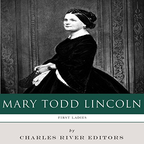 First Ladies: The Life and Legacy of Mary Todd Lincoln audiobook cover art