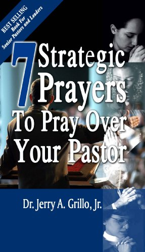 7 Strategic Prayers To Pray Over Your Pastor by Dr. Jerry A. Grillo (2008-09-01)
