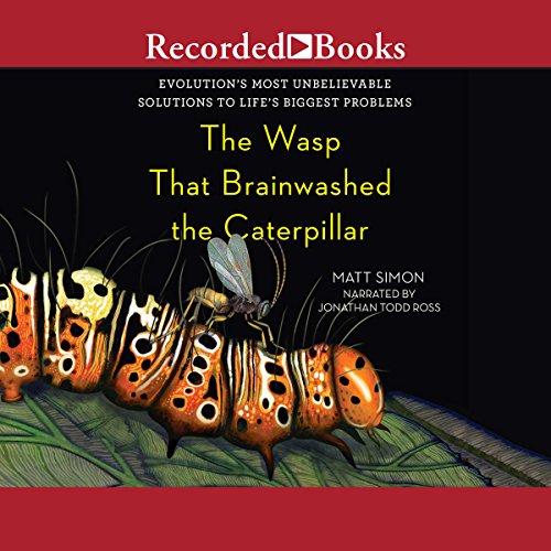 The Wasp That Brainwashed the Caterpillar Audiobook By Matt Simon cover art