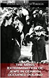 The Mass Extermination of Jews in German Occupied Poland