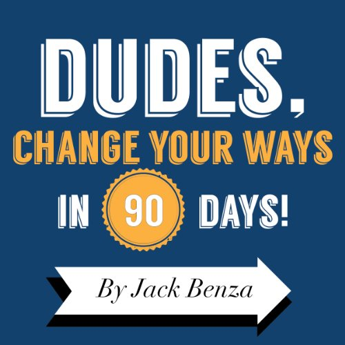 Dudes, Change Your Ways in 90 Days audiobook cover art