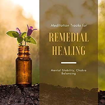 Remedial Healing - Meditation Tracks For Mental Stability, Chakra Balancing
