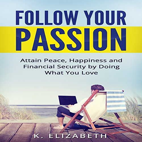 Follow Your Passion: Attain Peace, Happiness and Financial Security by Doing What You Love audiobook cover art