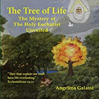 The Tree of Life: The Mystery of The Holy Eucharist Unveiled