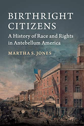 Compare Textbook Prices for Birthright Citizens: A History of Race and Rights in Antebellum America Studies in Legal History  ISBN 9781316604724 by Jones, Martha S.