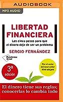 Libertad financiera/ Financial Freedom: Los Cinco Pasos Para Que El Dinero Deje De Ser Un Problema/ the Five Steps for Money to Stop Being a Problem