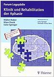 Klinik und Rehabilitation der Aphasie: Eine Einführung für Therapeuten, Angehörige und Betroffene by Walter Huber (2006-09-27) - Walter Huber;Klaus Poeck;Luise Springer