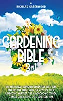 Gardening Bible 3 in 1: Dig Into a New Gardening Adventure With This Step-by-Step Guide. Make the Most of Your Landscape, Whether it is a Hydroponic Garden, a Small Greenhouse, or a Vegetable One