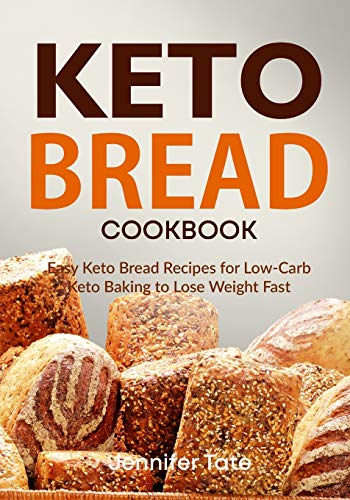 Keto Bread Cookbook: Easy Keto Bread Recipes for Low-Carb Keto Baking to Lose Weight Fast (Black & White Interior)