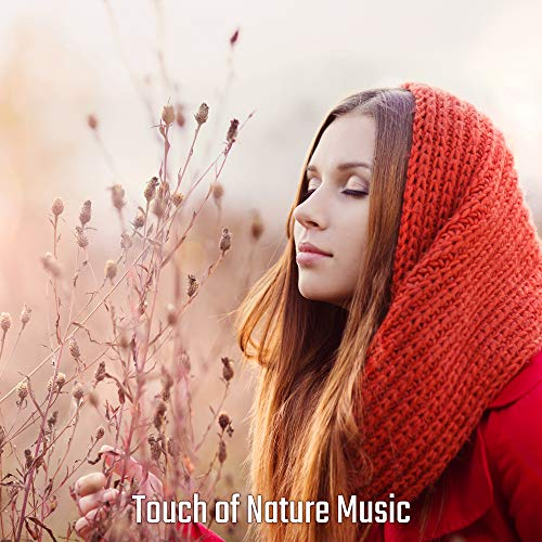 Touch of Nature Music – Soothing Nature Sounds for Relaxation, Sleep, Deep Meditation, Ambient Music, Zen, New Age Relaxing Collection, Stress Relief