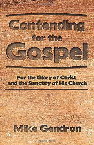 Contending for the Gospel: For the glory of Christ and the sanctity of His Church