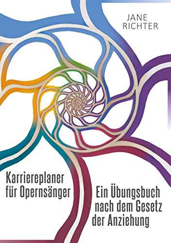 Karriereplaner für Opernsänger: Ein Übungsbuch nach dem Gesetz der Anziehung