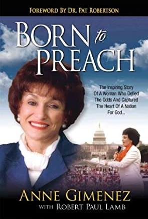 [(Born to Preach: The Inspiring Story of a Woman Who Defied the Odds and Captured the Heart of a Nation for God )] [Author: Anne Gimenez] [Aug-2011]
