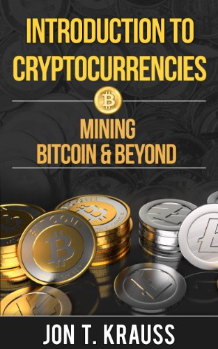 Introduction to Cryptocurrencies: Mining Bitcoin & Beyond (English Edition)