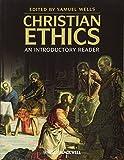 Christian Ethics: An Introductory Reader - Samuel Wells