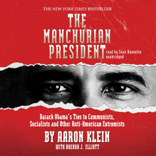 The Manchurian President     Barack Obama's Ties to Communists, Socialists and Other Anti-American Extremists              By:                                                                                                                                 Aaron Klein,                                                                                        Brenda J. Elliott                               Narrated by:                                                                                                                                 Sean Runnette                      Length: 10 hrs and 41 mins     65 ratings     Overall 4.2