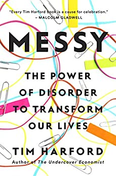 Messy: The Power of Disorder to Transform Our Lives by [Tim Harford]