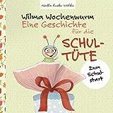 Wilma Wochenwurm: Eine Geschichte für die Schultüte: Zum Schulstart - Susanne Bohne