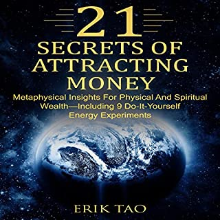 21 Secrets of Attracting Money     Metaphysical Insights for Physical and Spiritual Wealth - Including 9 Do-It-Yourself Energy Experiments              Written by:                                                                                                                                 Erik Tao                               Narrated by:                                                                                                                                 Arthur Leland                      Length: 1 hr and 41 mins     Not rated yet     Overall 0.0