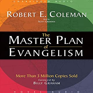 Master Plan of Evangelism                   By:                                                                                                                                 Robert Coleman                               Narrated by:                                                                                                                                 Scott Grunden                      Length: 3 hrs and 14 mins     208 ratings     Overall 4.6